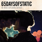 65dayofstatic-we_were_exploding_anyway